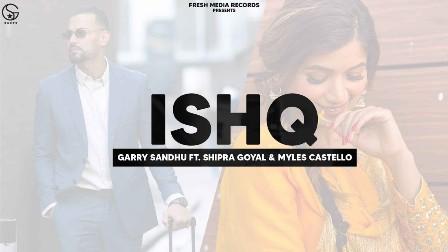 Ishq Lyrics - Garry Sandhu Ft. Shipra Goyal & Myles Castello