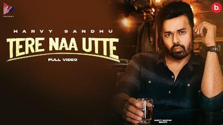 Tere Naa Utte Lyrics - Harvy Sandhu